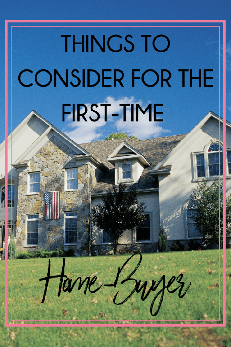 Things to Consider For the First-Time Home Buyer