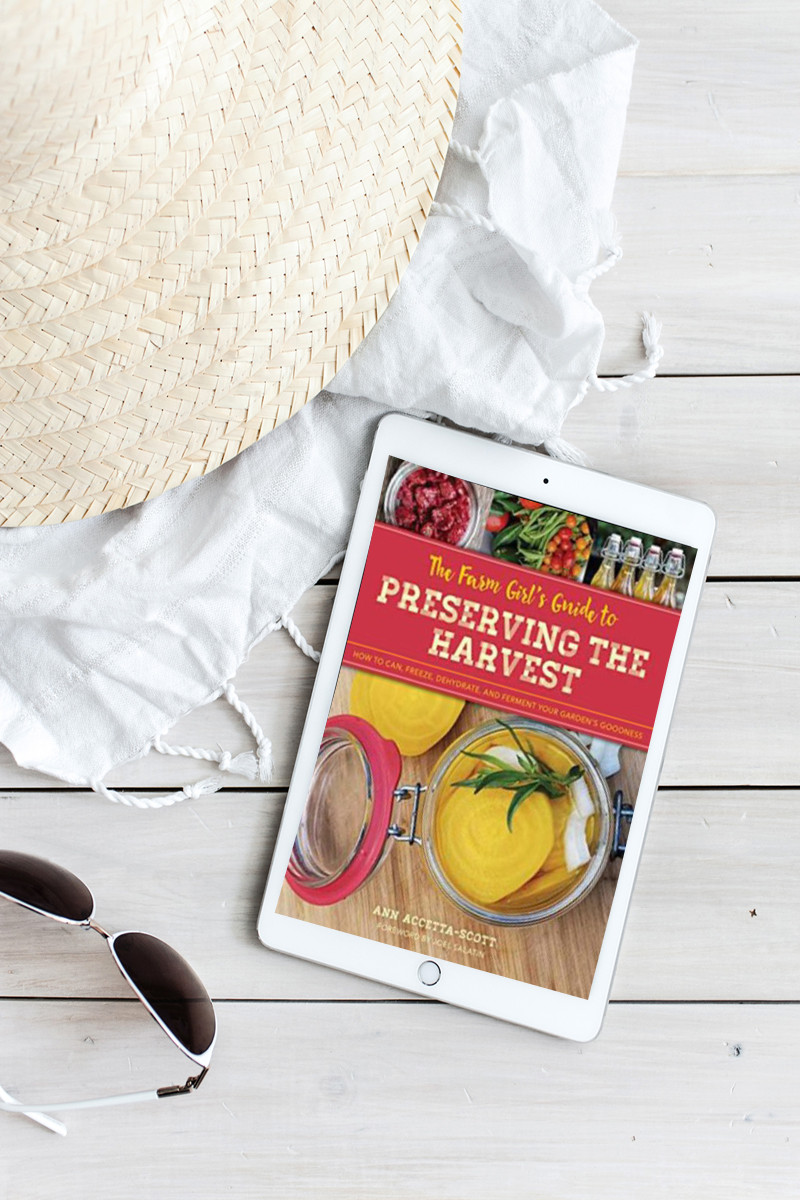 The Farm Girl's Guide to Preserving the Harvest by Ann Accetta-Scott