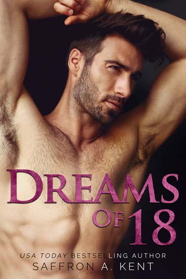 Dreams of 18 by Saffron A. Kent