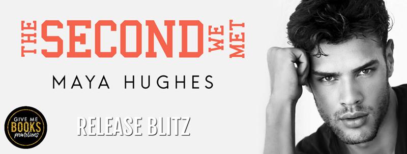The Second We Met by Maya Hughes