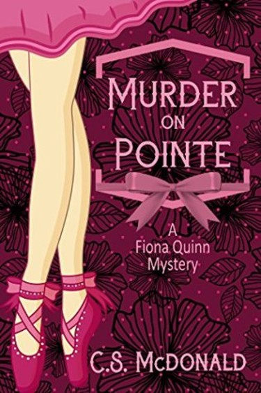 Murder on Pointe:  A Fiona Quinn Mystery by C.S. McDonald